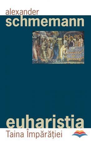 Euharistia. Taina Împărăţiei (Pr. Schmemann, Alexander)