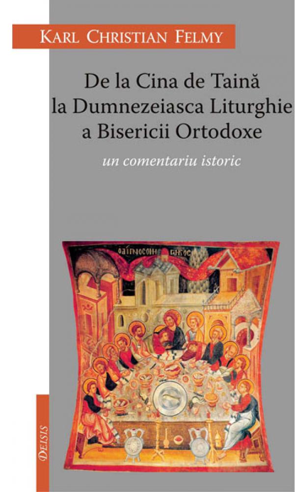 De la Cina de Taină la Dumnezeiasca Liturghie (Karl Christian Felmy)