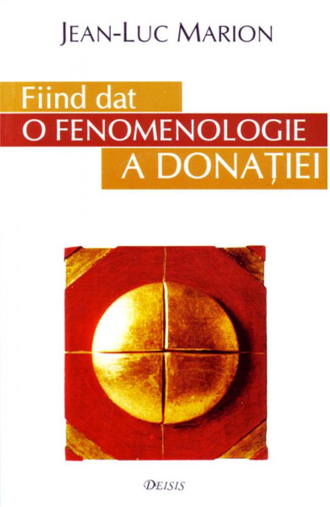 Fiind dat. O fenomenologie a donatiei (Jean-Luc Marion)