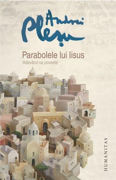 Parabolele lui Iisus. Adevarul ca poveste (Andrei Pleșu)