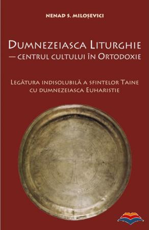 Dumnezeiasca liturghie. Centrul cultului în ortodoxie (Nenad S.Milosevici)