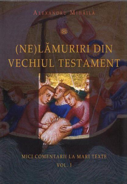 (Ne)Lămuriri din Vechiul Testament (Alexandru Mihăilă)