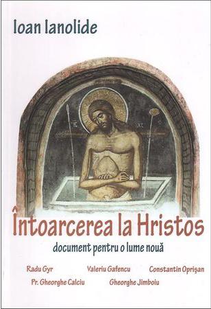Întoarcerea la Hristos - Document pentru o lume nouă (Ioan Ianolide)