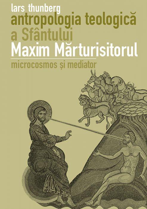 Antropologia teologică a Sfântului Maxim Mărturisitorul. Microcosmos și mediator (Lars Thunberg)